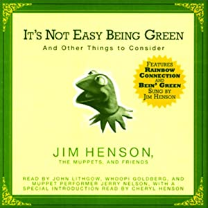 It's Not Easy Being Green: And Other Things to Consider (Unabridged Selections) | [Jim Henson, The Muppets, Friends]