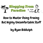 How to Master Doing Freeing but Highly Uncomfortable Stuff | Ryan Biddulph