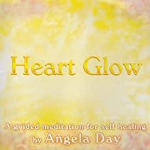 Heart Glow: A Guided Meditation to Release Negativity and Emotional Burdens  by Angela Day Narrated by Angela Day