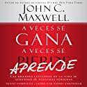 A Veces se Gana - A Veces Aprende: Las grandes lecciones de la vida se aprenden de nuestras perdidas: [Sometimes You Win - Sometimes You Learn: Life's Great Lessons Are Learned from Our Losses] (       UNABRIDGED) by John C. Maxwell Narrated by Pedro Anszniker
