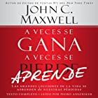 A Veces se Gana - A Veces Aprende: Las grandes lecciones de la vida se aprenden de nuestras perdidas: [Sometimes You Win - Sometimes You Learn: Life's Great Lessons Are Learned from Our Losses] Audiobook by John C. Maxwell Narrated by Pedro Anszniker