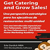 Get Catering and Grow Sales!: Catering definidos para el Ejecutivo del restaurant Multi-Unidad (Spanish Edition) | [Erle Dardick]