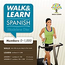 Walk and Learn Spanish Numbers 0-1,000: Learn Spanish Numbers as You Step to the Music (       UNABRIDGED) by Madelene Etter Narrated by Madelene Etter