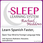 Learn Spanish Faster, Open Your Mind to Foreign Language Help: Hypnosis, Meditation and Subliminal: The Sleep Learning System Featuring Rachael Meddows Rede von Joel Thielke Gesprochen von: Rachael Meddows