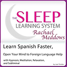 Learn Spanish Faster, Open Your Mind to Foreign Language Help: Hypnosis, Meditation and Subliminal: The Sleep Learning System Featuring Rachael Meddows  by Joel Thielke Narrated by Rachael Meddows