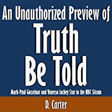 An Unauthorized Preview of Truth Be Told: Mark-Paul Gosselaar and Vanessa Lachey Star in the NBC Sitcom (       UNABRIDGED) by D. Carter Narrated by Scott Clem