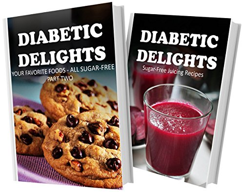 Your Favorite Foods - All Sugar-Free Part Two And Sugar-Free Juicing Recipes: 2 Book Combo (Diabetic Delights) front-484919