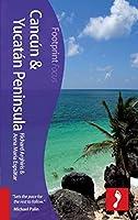 Cancún & Yucatán Peninsula (includes Mérida, Playa del Carmen, Tulum, Cozumel, Chichén Itzá) (Footprint Focus Guide)