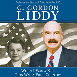 When I Was a Kid, This Was a Free Country | [G. Gordon Liddy]