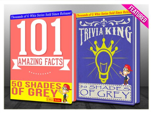 G Whiz - Fifty Shades of Grey - 101 Amazing Facts & Trivia King!: Fun Facts and Trivia Tidbits Quiz Game Books