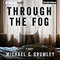 Through the Fog Audiobook by Michael C. Grumley Narrated by Amy McFadden