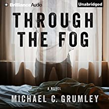 Through the Fog (       UNABRIDGED) by Michael C. Grumley Narrated by Amy McFadden