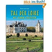 Reise durch das TAL der LOIRE mit seinen SCHLÖSSERN - Ein Bildband mit über 180 Bildern - STÜRTZ Verlag: Ein Bildband...