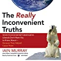 The Really Inconvenient Truths (       UNABRIDGED) by Iain Murray Narrated by Robertson Dean
