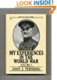My Experiences in the World War: Vol 1 (Military Classics Series)