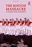 The Boston Massacre: A History with Documents
