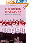 The Boston Massacre: A History with D...