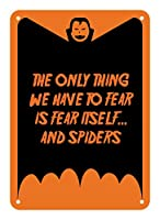 "Reflective Aluminum Sign ""The Only Thing We Have To Fear Is Fear Itself... And Spiders"" 7"" x 10"" from Petka Signs"