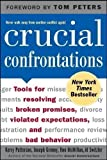 Crucial Confrontations: Tools for Resolving Broken Promises, Violated Expectations, and Bad Behavior 1st (first) Edition by Patterson, Kerry, Grenny, Joseph, McMillan, Ron, Switzler, A published by McGraw-Hill (2004) Paperback