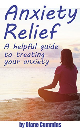 Anxiety Relief: A Helpful Guide to Treating your Anxiety ( anxiety relief, anxiety, anxiety disorders) PDF