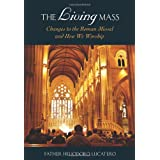 The Living Mass: Changes to the Roman Missal and How We Worship ~ Heliodoro Lucatero