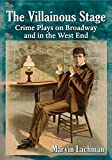 Marvin Lachman The Villainous Stage: Crime Plays on Broadway and in the West End