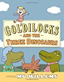 Goldilocks and the Three Dinosaurs: As Retold by Mo Willems (0062104187) by Willems, Mo