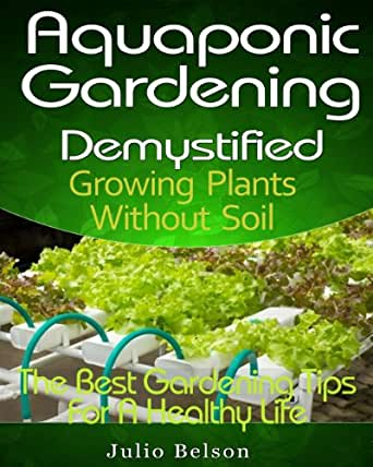 aquaponic gardening demystified growing plants without soil the best gardening tips for a. Black Bedroom Furniture Sets. Home Design Ideas