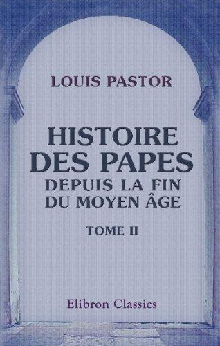 Histoire des Papes depuis la fin du moyen âge: Traduit de l'allemand par Furcy Raynaud. Tome 2