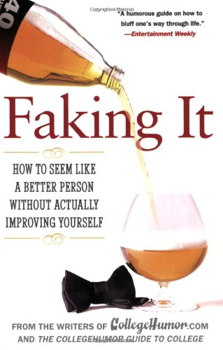Faking It: How to Seem Like a Better Person Without Actually Improving Yourself