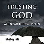 Trusting God When Bad Things Happen: Forgiveness Formula: Finding Lasting Freedom in Christ | Shelley Hitz