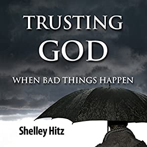 Trusting God When Bad Things Happen Audiobook
