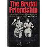 The Brutal Friendship. Mussoliini, Hitler and the Fall of Italian Fascism