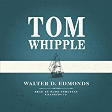 Tom Whipple (       UNABRIDGED) by Walter D. Edmonds Narrated by Mark Turetsky