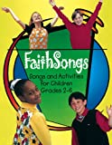 FaithSongs Leader Accompaniment Edition: Songs and Activities for Children Grades 2-6