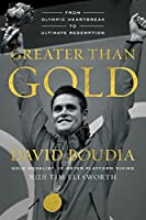 Greater than Gold : from Olympic heartbreak to ultimate redemption