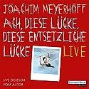 Ach, diese Lücke, diese entsetzliche Lücke Hörspiel von Joachim Meyerhoff Gesprochen von: Joachim Meyerhoff