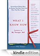 What I Know Now: Letters to My Younger Self [Edizione Kindle]
