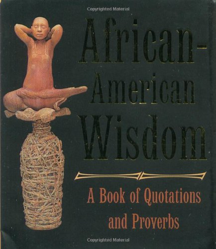 African-american Wisdom: A Book Of Quotations And Proverbs (Miniature Editions)