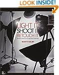 Light It, Shoot It, Retouch It: Learn...