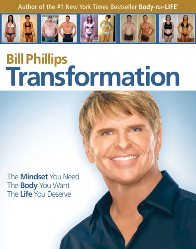 Transformation: The Mindset You Need. The Body You Want. The Life You Deserve, Bill Phillips