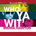 Who Ya Wit': The Finale (       UNABRIDGED) by Brenda Hampton Narrated by Shari Peele
