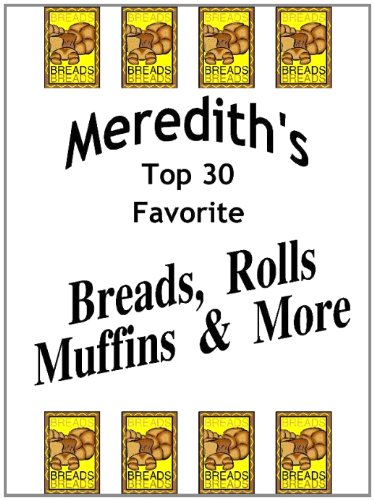 Meredith's Top 30 Favorite Breads, Rolls, Muffins and More