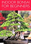 Indoor Bonsai for Beginners: Selectio...