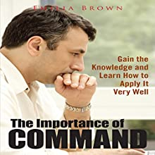 The Importance of Command: Gain the Knowledge and Learn How to Apply It Very Well (       UNABRIDGED) by Emilia Brown Narrated by Pam Rewers