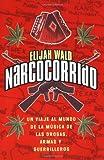 Narcocorrido: Un Viaje Dentro de la Musica de Drogas, Armas, y Guerrilleros (0060937955) by Wald, Elijah
