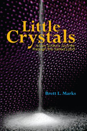 Little Crystals: A Low Sodium Journey Through The Salted Land by Brett Marks