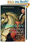 Ludwig XIV.: Der Kriegsherr aus Versa...