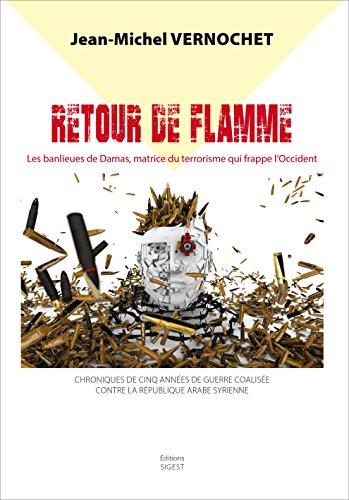 Retour de Flamme - Les banlieues de Damas, matrice de la barbarie terroriste qui frappe l Occident
