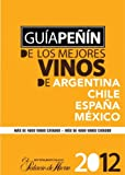 Penin Guide to Best Wines from Argentina, Chile, Mexico and Spain 2012 (Spanish) (Spanish Edition)